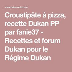 Croustipâte à pizza, recette Dukan PP par fanie37 - Recettes et forum Dukan pour le Régime Dukan