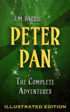 Peter+Pan:+The+Complete+Adventures+(Illustrated+Peter+Pan,+Peter+Pan+in+Kensington+Gardens,+and+The+Little+White+Bird)