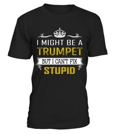 Trumpet - Fix Stupid Job Shirts  Funny trump T-shirt, Best trump T-shirt