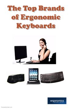 The Top Brands of Ergonomic Keyboards -http://www.ergonomicsmadeeasy.com/store/category/ergonomic-keyboards-and-keypads/