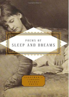 Poems of Sleep and Dreams (Everyman's Library Pocket Poets) by Peter Washington http://www.amazon.com/dp/140004197X/ref=cm_sw_r_pi_dp_bhaUub0H49ZBY