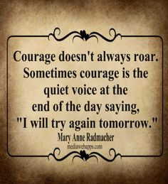 Courage Great Quotes, Quotes To Live By, Me Quotes, Motivational Quotes, Funny Quotes, Inspirational Quotes, Cool Words, Wise Words, Quotable Quotes