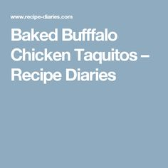 Baked Bufffalo Chicken Taquitos – Recipe Diaries