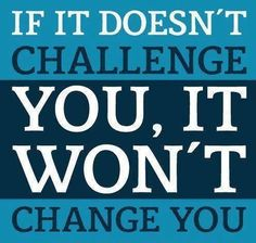 If it doesn't challenge you, it won't change you. thedailyquotes.com