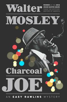 Walter Mosley's indelible detective Easy Rawlins is back, with a new detective agency and a new mystery to solve.  CHARCOAL JOE by Walter Mosley | June 14, 2016