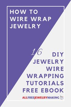 DIY tutorials on how to wire wrap jewelry - easily print out these projects and tutorials and take them to your beading table.