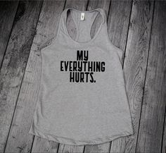 My Everything Hurts Funny Womens Workout Tank Top Funny Gym Shirts, Crossfit Shirts, Cool Shirts, Cute Workout Tanks, Workout Shirts, Workout Clothing, Workout Outfits, Halloween Shirts Kids, Fit Women