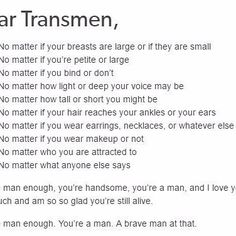 Men, YOU ARE MAN ENOUGH. You're a man, and a very COURAGEOUS one, at that!