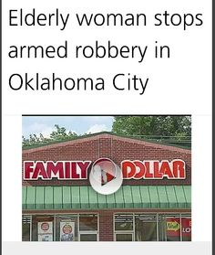 ByJoyce Lupiani. CREATED Aug 22, 2014  An 81-year-old woman is being credited with stopping an armed robbery at a Family Dollar Store in Oklahoma City, and everyone wants to know who she is.  According to the Herald Democrat, a man walked into the store at about 2:30 p.m. Tuesday. The man's face was covered and he had a T-shirt wrapped around his hand.  The man told the cashier that he had a gun and demanded money. That was when the elderly woman walked up to the man and started hitting him…
