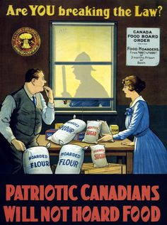 This Canadian Food Board poster from WWI discourages the hoarding of food and points out that fines and/or jail time are possible punishments. 'Are you breaking the law? Patriotic Canadians will not hoard food.'