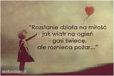 Rozstanie działa na miłość jak wiatr na ogień... #Autor-Nieznany,  #Różne Motto, Thoughts And Feelings, I Fall, Friends Forever, Good To Know, Mistakes, Motivational Quotes, Clever, Romance