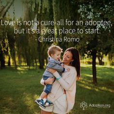 Love is not a cure-all for an adoptee, but it's a great place to start. - Christina Romo #adoption #love #adoptee #child #mother #quote