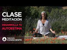Clase completa de Meditación Guiada - Desarrollar tu Autoestima - YouTube