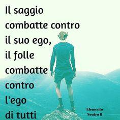 Essere saggi significa prima di tutto controllare il proprio ego.