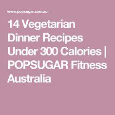 14 Vegetarian Dinner Recipes Under 300 Calories | POPSUGAR Fitness Australia