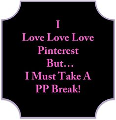 """PP"" is whatever you want it to stand for....as for me....be back in a few...LOL. ;o)"