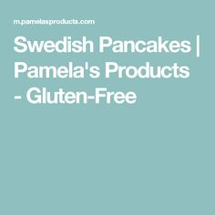 Swedish Pancakes | Pamela's Products - Gluten-Free