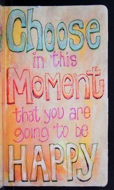 Choose happiness...