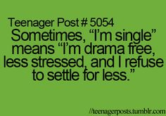 """Sometimes, 'I'm single' means 'I'm drama free, less stressed, and I refuse to setttle for less.' """