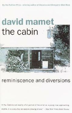 The Cabin: Reminiscence and Diversions, by David Mamet.