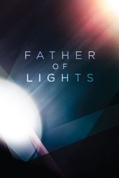 Father of Lights.  God you are soooo amazing