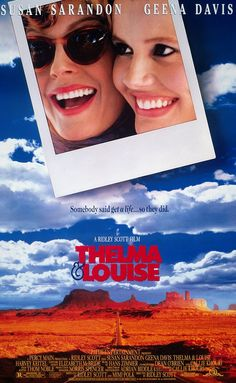 "Thelma & Louise (1991) - ""You shoot off a guy's head with his pants down, believe me, Texas ain't the place you want to get caught."""
