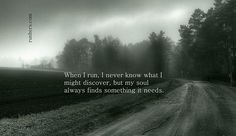 Running Matters #236 When I run, I never know what I might discover, but my soul always finds something it needs.
