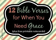 12 Bible Verses for When You Need Grace {plus Free Printable Notecards!} - The Purposeful Mom