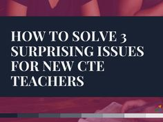 What can a new CTE teacher expect to experience in the classroom? It's not all bad, but there are a few things you should be prepared for.