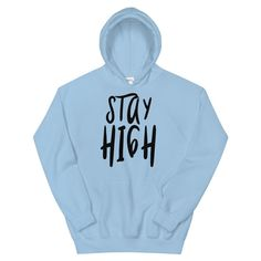 Everyone needs a cozy go-to cozy hoodie to curl up in, so go for one that's soft, smooth, and stylish. Weed Hoodies, Sweatshirts, Stay High, Sarcastic Shirts, Stoner, Issa, Unisex, Stylish, Projects