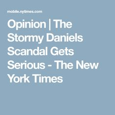 Opinion | The Stormy Daniels Scandal Gets Serious - The New York Times