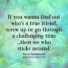 Sad how I pretty much lost all of my friends when I was going through one of the worst times of my life. Thank God for the real friends I have found though!! Couldn't imagine life without them!!