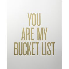 You Are My Bucket List Print