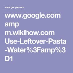 www.google.com amp m.wikihow.com Use-Leftover-Pasta-Water%3Famp%3D1