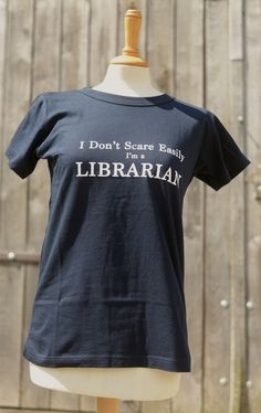 I don't scare easily - I'm a librarian (tshirt)