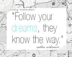 """""""Follow your dreams, they know the way"""""""