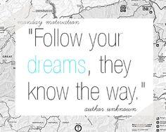 Follow your dreams, they know the way. #entrepreneur #entrepreneurship
