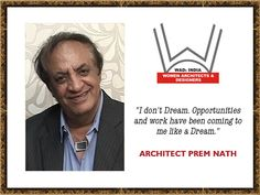 "WADe India welcomes Architect Prem Nath on board. Known for his gentle smile and ability to work under pressure without taking stress, Ar. Prem Nath says, "" Once you are not afraid to lose, no pressure exists."""