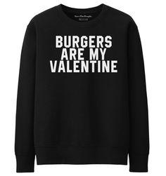 Burgers Are My Valentine Sweatshirt Funny by SaveThePeople2016
