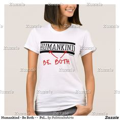 Humankind - Be Both - -  Politiclothes Humour T-Shirt
