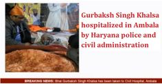 Gurbaksh Singh Khalsa hospitalized in Ambala by Haryana police and civil administration - http://sikhsiyasat.net/2015/01/10/gurbaksh-singh-khalsa-hospitalized-in-ambala-by-haryana-police-and-civil-administration/
