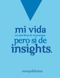 """""""Mi vida no está llena de momentos, pero sí de insights"""" @neopublicistas"""