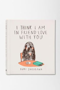 "Read ""I Think I Am In Friend-Love With You"" by Yumi Sakugawa available from Rakuten Kobo. I have a confession to make. I think I am in friend-love with you. What's friend-love? It's that super-awesome bond you ."