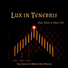 Lux in Tenebris: Holy Week at Mater Dei