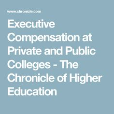 Executive Compensation at Private and Public Colleges - The Chronicle of Higher Education