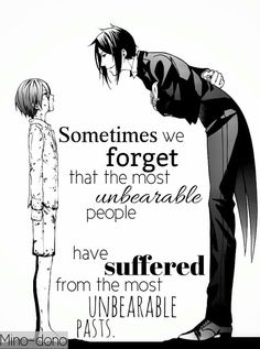 """Sometimes we forget that the most unbearable people have suffered from the most unbearable pasts"""