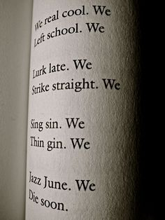 """We Real Cool"" by Gwendolyn Brooks POETRY, September 1959    not a stronger we in poetry. or this iconic piece by gwendolyn brooks  from ""selected poems,"" published by harper perennial"