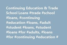 Continuing Education & Trade School Loans #trade #school #loans, #continuing #education #loans, #adult #student #loans, #student #loans #for #adults, #loans #for #continuing #education # http://england.remmont.com/continuing-education-trade-school-loans-trade-school-loans-continuing-education-loans-adult-student-loans-student-loans-for-adults-loans-for-continuing-education/  # Loans for continuing education Finding adult student loans With continuous advancements in technology and recent…
