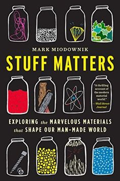 Memories From Books: Stuff Matters: Exploring the Marvelous Materials That Shape Our Man-Made World by Mark Miodownik Best Books To Read, Great Books, Book Club Books, My Books, Oliver Sacks, Material World, Book Challenge, Reading Challenge, Science Books