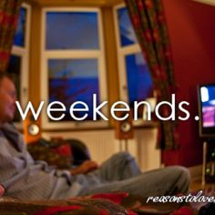 Weekends // ##reasonstolovebeingalive
